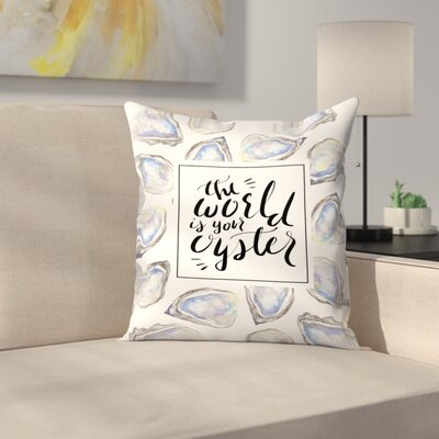 Jetty Printables The World is Your Oyster Typographic Art Throw Pillow Size: 14 x 14