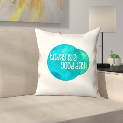Elena ONeill Today is a Good Day Throw Pillow Size: 16 x 16