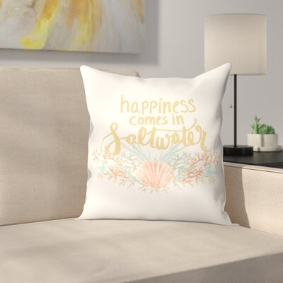 Jetty Printables Happines Comes in Saltwater Typography Throw Pillow Size: 16 x 16