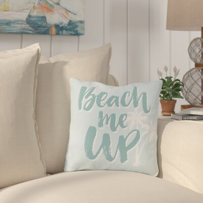 Holmberg Beach Me Up Outdoor Throw Pillow Size: 18 x 18