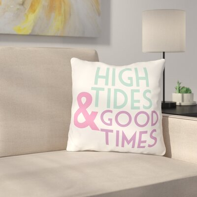 Pharris High Tides Good Times Outdoor Throw Pillow Size: 16 x 16