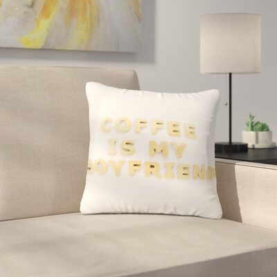 Kristi Jackson Coffee is My Boyfriend Typography Outdoor Throw Pillow Size: 16 H x 16 W x 5 D