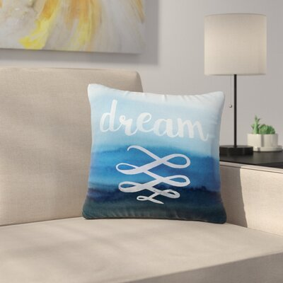 Dream Watercolor Typography Outdoor Throw Pillow Size: 16