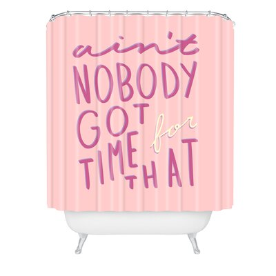 Aint Nobody Got Time Shower Curtain