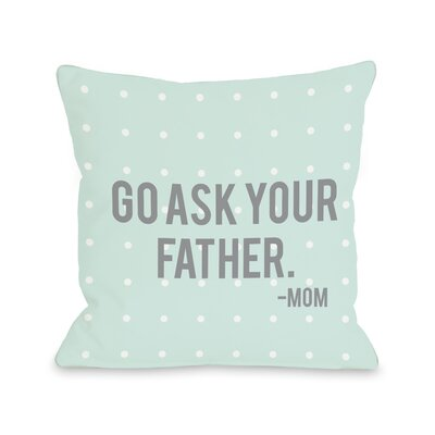 Alanna Go Ask Your Father Throw Pillow Size: 16 H x 16 W