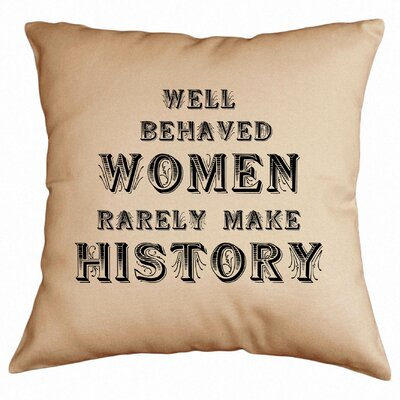 Well Behaved Women Rarely Make History Cotton Throw Pillow