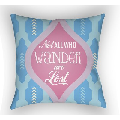 Enfield Not All Who Wander Are Lost Throw Pillow Size: 20 H x 20 W x 4 D, Color: Blue/Pink