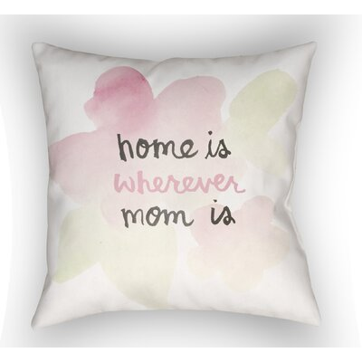 Katherine Home is Wherever Mom Is Indoor/Outdoor Throw Pillow Size: 20 H x 20 W