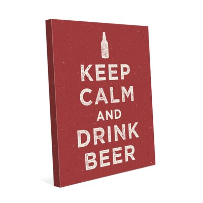 Keep Calm and Drink Beer Textual Art on Wrapped Canvas Size: 10