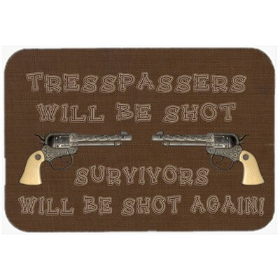 Tresspassers Will Be Shot Kitchen/Bath Mat Size: 20 H x 30 W x 0.25 D