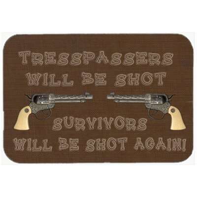 Tresspassers Will Be Shot Kitchen/Bath Mat Size: 24 H x 36 W x 0.25 D
