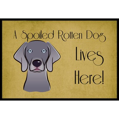Weimaraner Spoiled Dog Lives Here Doormat Rug Size: 16 x 23