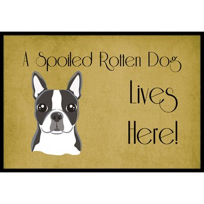 Boston Terrier Spoiled Dog Lives Here Doormat Mat Size: 2 x 3