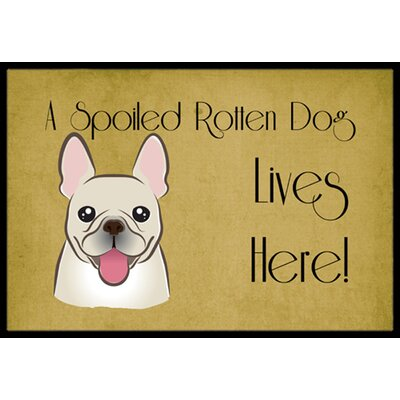 French Bulldog Spoiled Dog Lives Here Doormat Rug Size: 16 x 23
