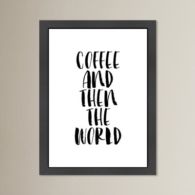 Coffee and Then the World Framed Textual Art Size: 12.5