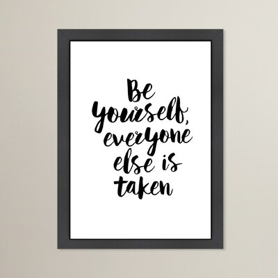 Be Yourself Everyone Else is Taken Framed Textual Art Size: 12.5