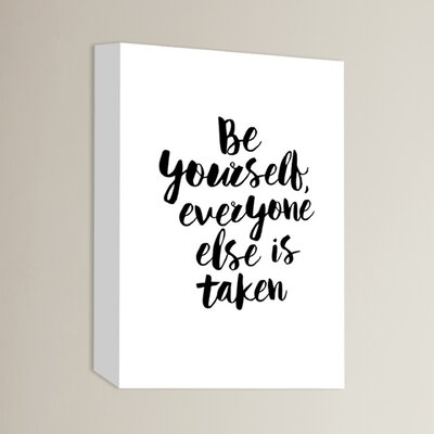 Be Yourself Everyone Else is Taken Textual Art on Wrapped Canvas Size: 14