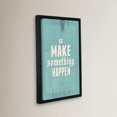 Go Make Something Happen Framed Textual Art Size: 18