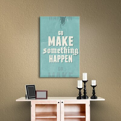 Go Make Something Happen Textual Art on Wrapped Canvas Size: 18