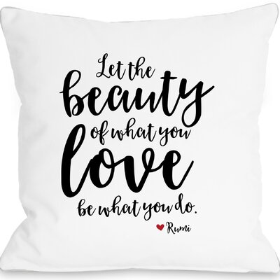 Brooker The Beauty of What You Love Throw Pillow Size: 18 H x 18 W x 3 D