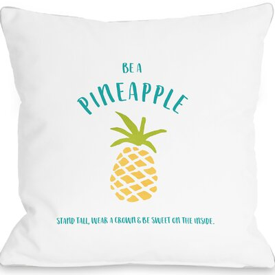 Orrville Be a Pineapple Throw Pillow Size: 18 H x 18 W x 3 D