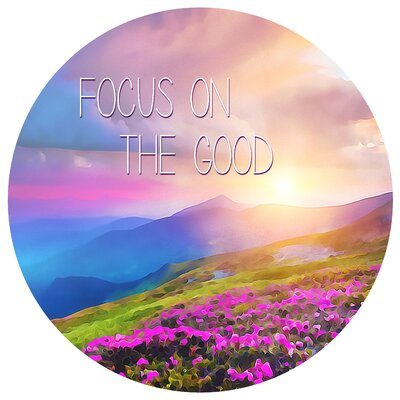 'Focus On the Good' Graphic Art Print on Metal