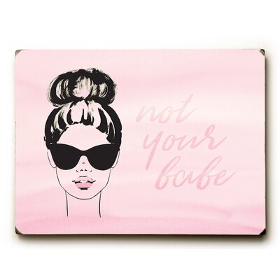 'Not Your Babe' Graphic Art Print on Wood