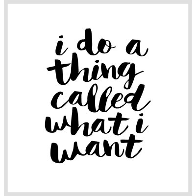 Brett Wilson I Do a Thing Called What I Want Shower Curtain Color: White / Black