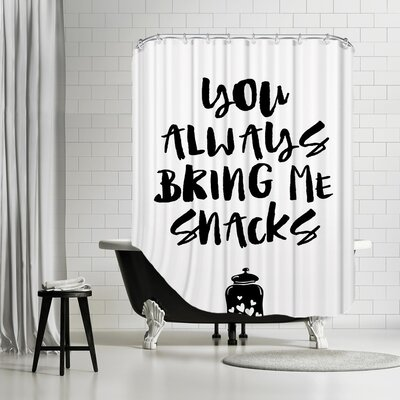 Brett Wilson You Always Bring Me Snacks Shower Curtain