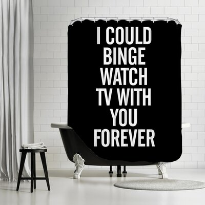 Brett Wilson I Could Binge Watch TV With You Shower Curtain