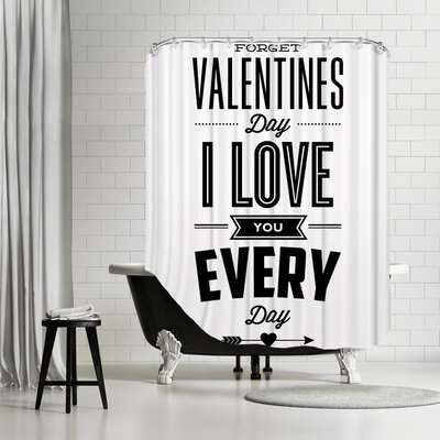 Brett Wilson Forget Valentines Day I Love You Everyday Shower Curtain