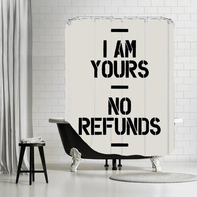 Brett Wilson I Am Yours No Refunds Shower Curtain