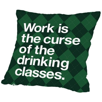 Brett Wilson Robards Work is the Curse of the Drinking Classes Throw Pillow