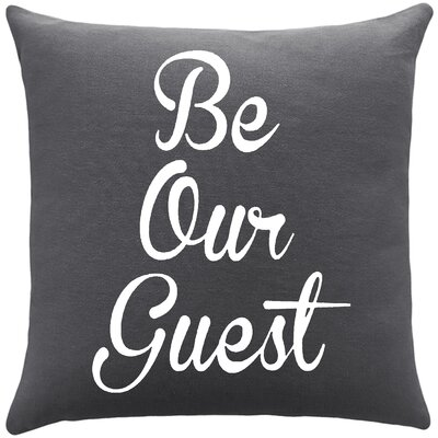 Maziarz Be Our Guest Cotton Throw Pillow Color: Gunmetal Grey