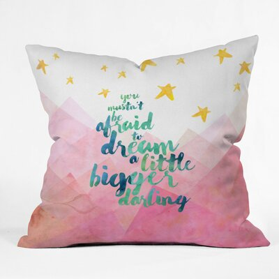Diez You Mustnt Be Afraid To Dream A Little Bigger Darling Outdoor Throw Pillow Size: 18 H x 18 W x 5 D