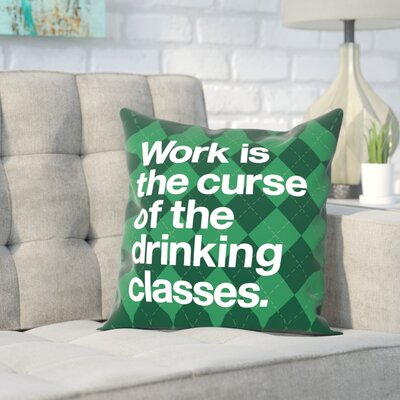 Brett Wilson Robards Work is the Curse of the Drinking Classes Throw Pillow Size: 16