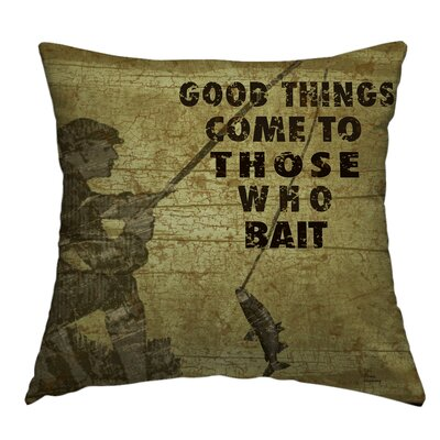 Acropolis Good Things Come To Those Who Bait Throw Pillow Size: 14 H x 14 W x 4 D