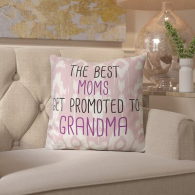 Calaver Moms to Grandma Throw Pillow Size: 16 H x 16 W