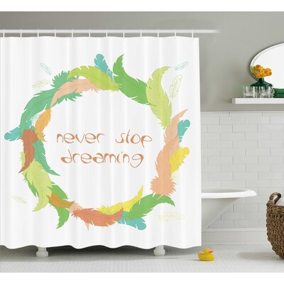 Odessa Quotes Philosophical Never Stop Dreaming Shower Curtain Size: 69 W x 75 H