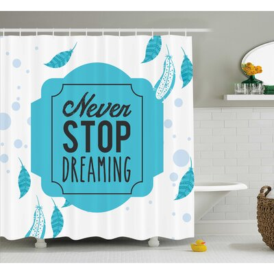 Janette Quotes Soft Colored Retro Never Stop Dreaming Calligraphy With Bohem Feathers Print Shower Curtain Size: 69 W x 75 H