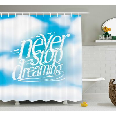 Janie Quotes Aqua Never Stop Dreaming Over Fluffy Cloudy Sky Future Hope Graphic Print Shower Curtain Size: 69 W x 75 H