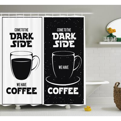 Juliette Come to The Dark Side We Have Coffee Funny Quote Space Wars Between Black and White Shower Curtain Size: 69 W x 70 H