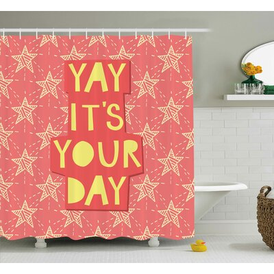 William Quote Yay ItS You Day Inspiring Motivational Positive Quotation With Stars Art Print Shower Curtain Size: 69 W x 70 H