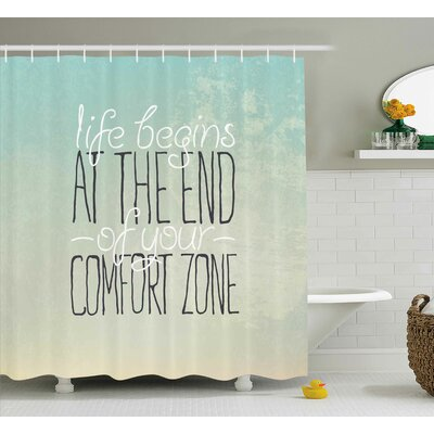 Yvette Lifestyle Motivational Life Begins At The End of Your Comfort Zone Quote Concept Print Shower Curtain Size: 69 W x 70 H