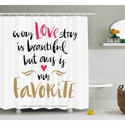 Ella Valentines Day Every Love Story Is Beautiful But Ours Is My Favorite Romantic Idea Shower Curtain Size: 69 W x 70 H