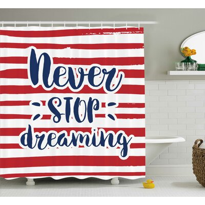 Aberdeen Quotes Never Stop Dreaming Frame Over Stripes Usa Theme office Decor Artsy Design Shower Curtain Size: 69 W x 75 H