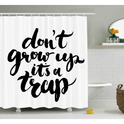 Benjamin Quote Dont Grow Up Its a Trap With Hand Written Romantic Letters Motivational Image Shower Curtain Size: 69 W x 70 H