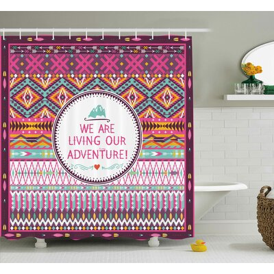 Nadine Ethnic Tribal Striped Geometric Design With a Quote We Are Living Our Adventure Print Shower Curtain Size: 69 W x 70 H
