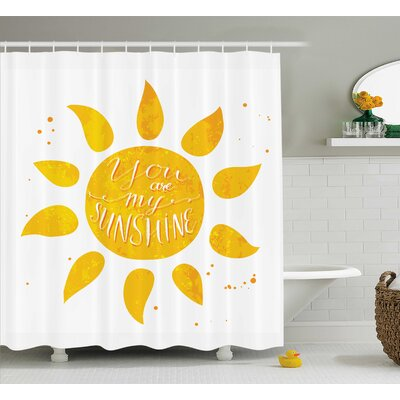 Sunshine Quotes Decor Shower Curtain Size: 69 H x 70 W