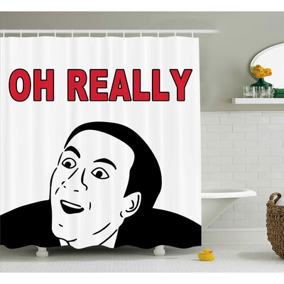 Oh Really Decor Shower Curtain Size: 69 H x 70 W